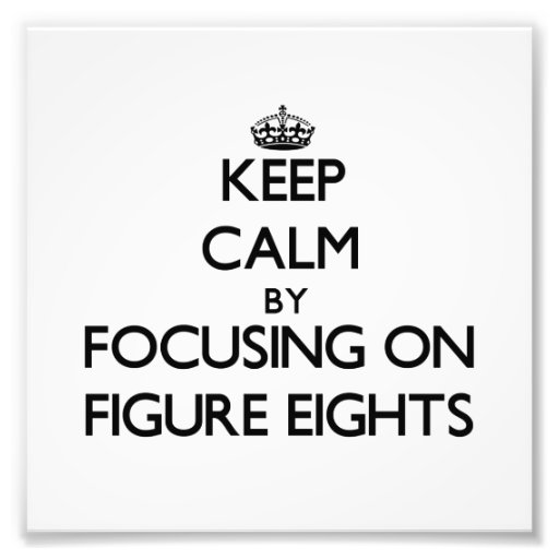Keep Calm by focusing on Figure Eights Photo Art