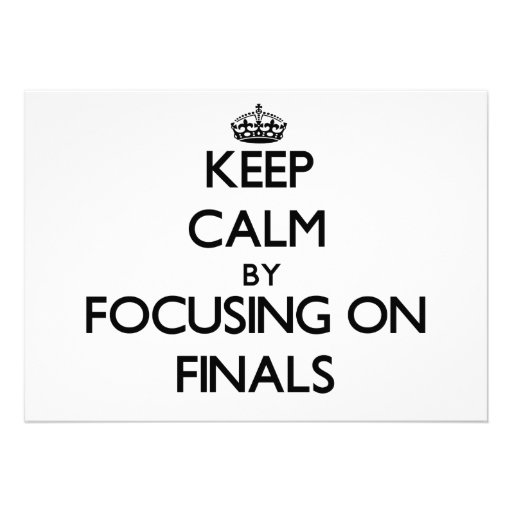 Keep Calm by focusing on Finals Invitations