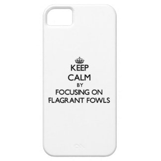 Keep Calm by focusing on Flagrant Fowls iPhone 5 Cover