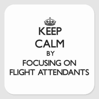 Keep Calm by focusing on Flight Attendants Square Stickers