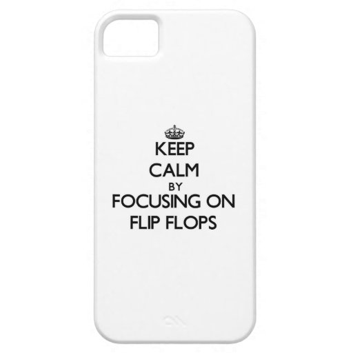 Keep Calm by focusing on Flip Flops iPhone 5/5S Cases