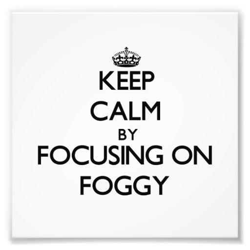 Keep Calm by focusing on Foggy Photograph
