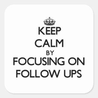 Keep Calm by focusing on Follow Ups Sticker