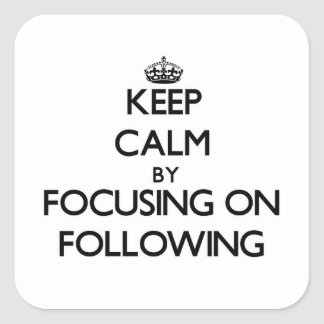 Keep Calm by focusing on Following Sticker