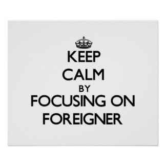 Keep Calm by focusing on Foreigner Posters