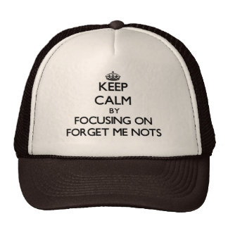Keep Calm by focusing on Forget Me Nots Hats