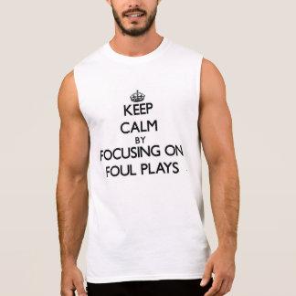 Keep Calm by focusing on Foul Plays Sleeveless Shirt
