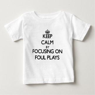 Keep Calm by focusing on Foul Plays Tshirts
