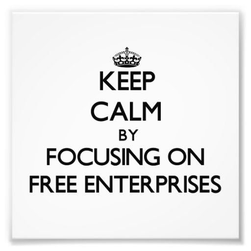 Keep Calm by focusing on Free Enterprises Photograph