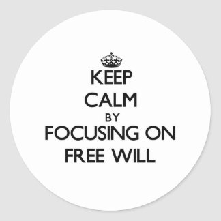 Keep Calm by focusing on Free Will Classic Round Sticker