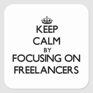 Keep Calm by focusing on Freelancers Sticker