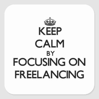 Keep Calm by focusing on Freelancing Square Sticker
