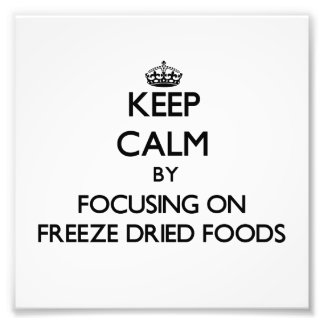 Keep Calm by focusing on Freeze Dried Foods Photo Print