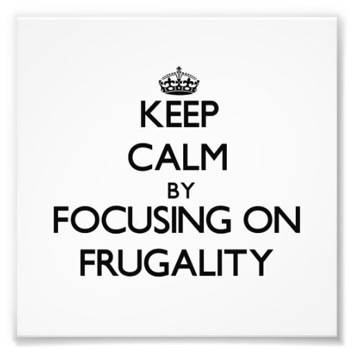 Keep Calm by focusing on Frugality Photograph