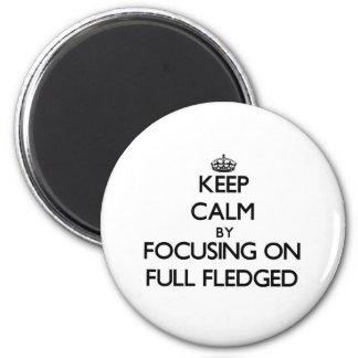 Keep Calm by focusing on Full Fledged Fridge Magnets