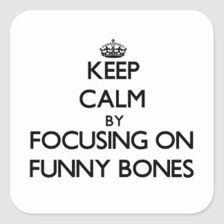 Keep Calm by focusing on Funny Bones Square Sticker
