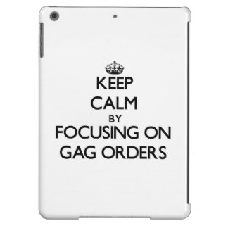 Keep Calm by focusing on Gag Orders iPad Air Cover