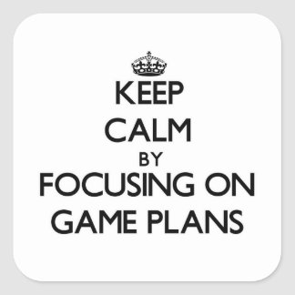 Keep Calm by focusing on Game Plans Square Stickers