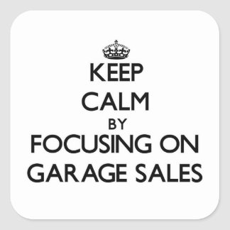 Keep Calm by focusing on Garage Sales Square Stickers