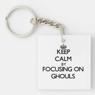 Keep Calm by focusing on Ghouls Acrylic Key Chains
