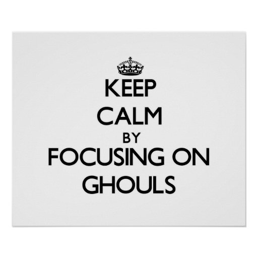 Keep Calm by focusing on Ghouls Poster