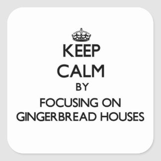 Keep Calm by focusing on Gingerbread Houses Square Stickers