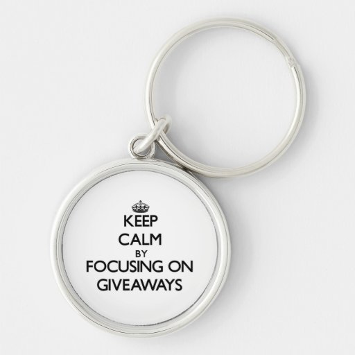 Keep Calm by focusing on Giveaways Keychain