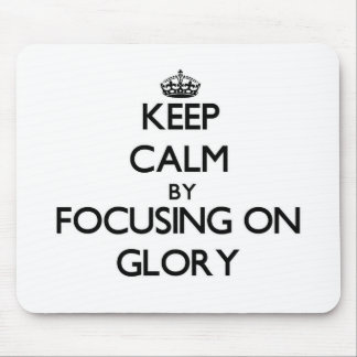 Keep Calm by focusing on Glory Mouse Pads