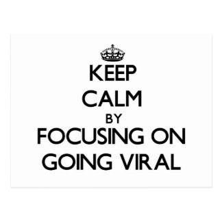 Keep Calm by focusing on Going Viral Postcards