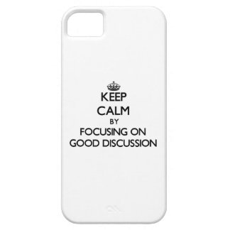 Keep Calm by focusing on Good Discussion iPhone 5 Cases