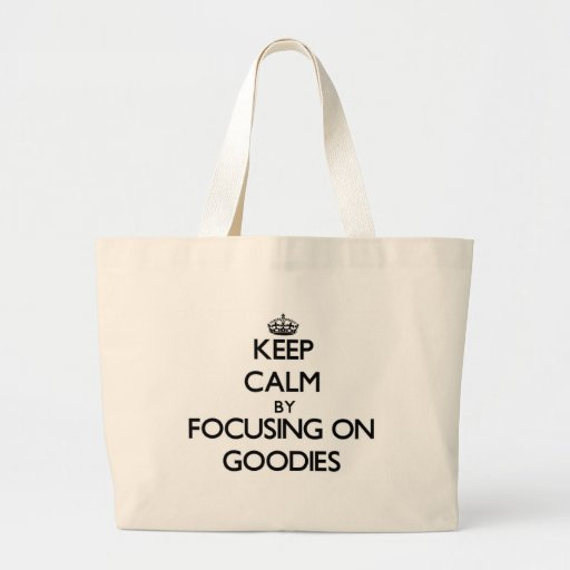 Keep Calm by focusing on Goodies Canvas Bag