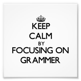 Keep Calm by focusing on Grammer Art Photo