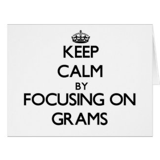 Keep Calm by focusing on Grams Cards