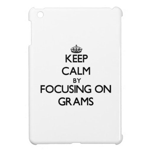Keep Calm by focusing on Grams Cover For The iPad Mini