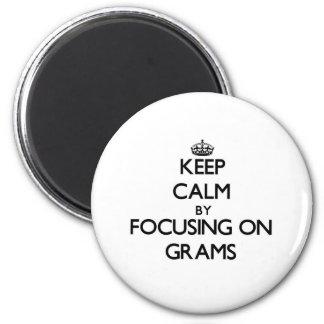 Keep Calm by focusing on Grams Fridge Magnets