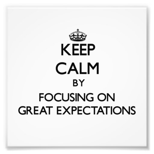 Keep Calm by focusing on GREAT EXPECTATIONS Photographic Print