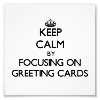 Keep Calm by focusing on Greeting Cards Art Photo
