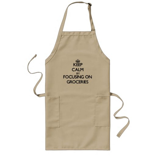 Keep Calm by focusing on Groceries Apron