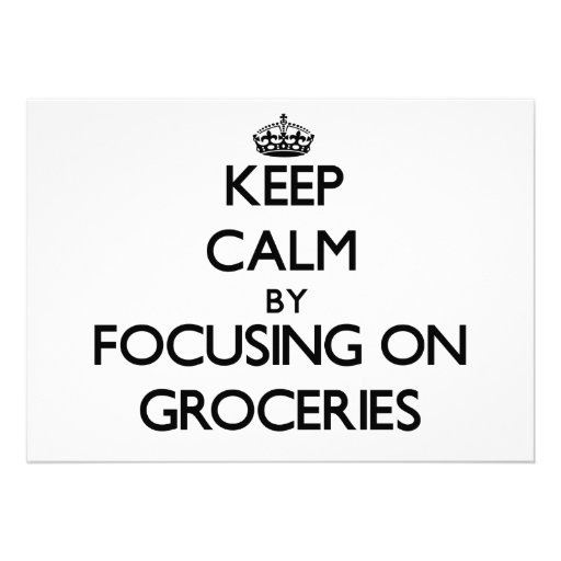 Keep Calm by focusing on Groceries Custom Invitation