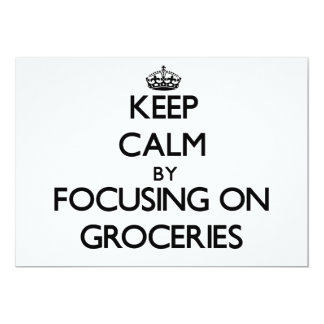Keep Calm by focusing on Groceries 13 Cm X 18 Cm Invitation Card