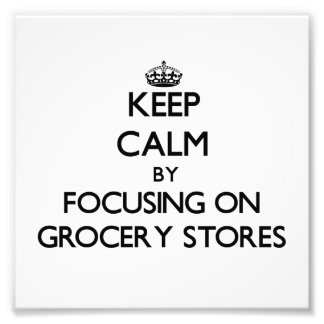 Keep Calm by focusing on Grocery Stores Photo