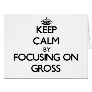 Keep Calm by focusing on Gross Greeting Cards