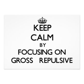 Keep Calm by focusing on Gross Repulsive Invite