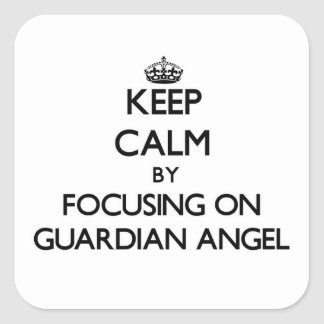 Keep Calm by focusing on Guardian Angel Square Stickers