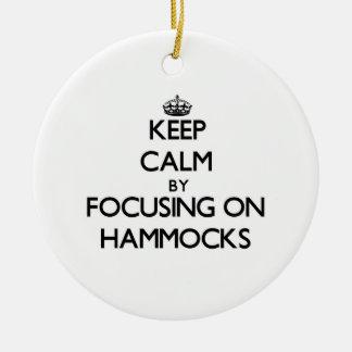 Keep Calm by focusing on Hammocks Ceramic Ornament