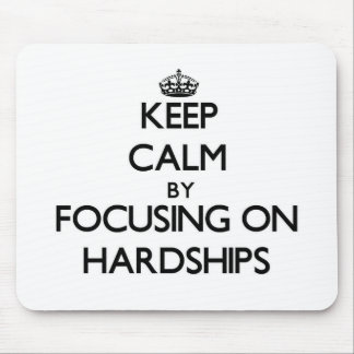 Keep Calm by focusing on Hardships Mouse Pad