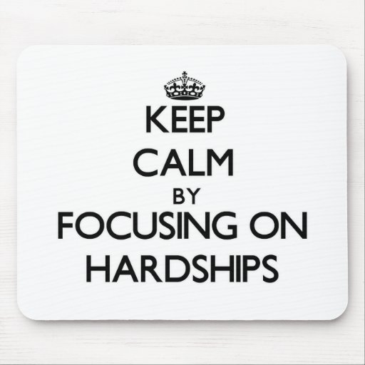 Keep Calm by focusing on Hardships Mouse Pads