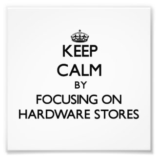 Keep Calm by focusing on Hardware Stores Art Photo
