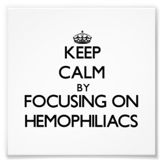 Keep Calm by focusing on Hemophiliacs Photo Print