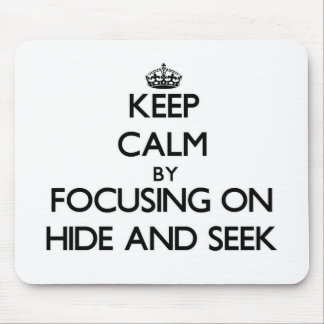 Keep Calm by focusing on Hide And Seek Mouse Pad